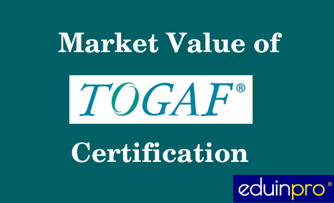 What Is Market Value Of The Togaf Certification Eduinpro