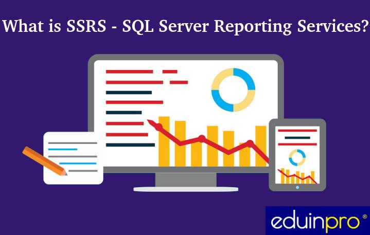 What is SQL Server Reporting Services (SSRS)? - EduinPro